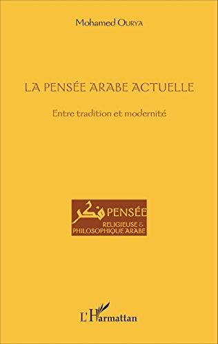 La pensée arabe actuelle: Entre tradition et modernité (Pensée religieuse et philosophique arabe) par Mohamed Ourya