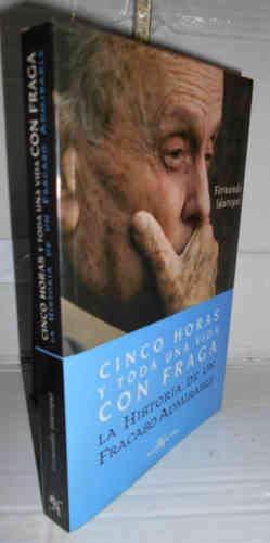 CINCO HORAS Y TODA UNA VIDA CON FRAGA. Historia de un fracaso admirable. 1ª edición. Prólogo de Pilar Cernuda