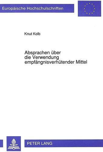 Absprachen über die Verwendung empfängnisverhütender Mittel: ... in Ehe, nichtehelicher Lebensgemeinschaft und sonstigen Beziehungen (Europäische ... / Series 2: Law / Série 2: Droit, Band 1285)