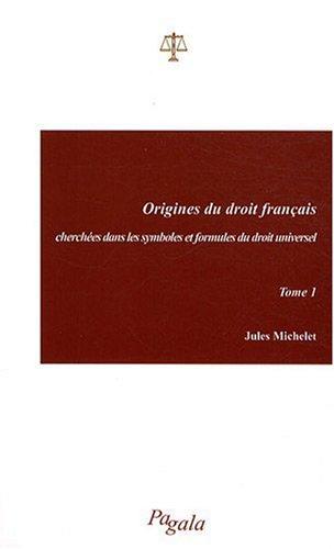 Origines du droit français cherchees dans les symboles et formules du droit universel - Tome 1