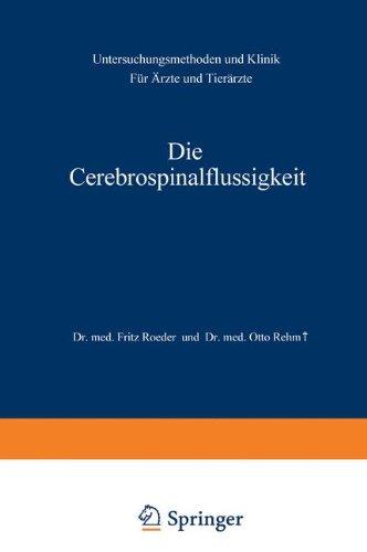 Die Cerebrospinalflüssigkeit: Untersuchungsmethoden und Klinik Für Ärzte und Tierärzte por Fritz Roeder
