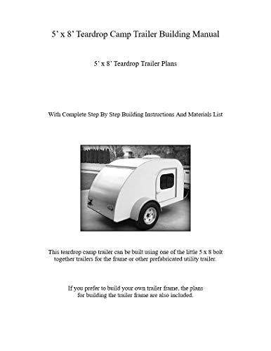 5' x 8' Teardrop Camp Trailer Building Manual: 5' x 8' Teardrop Trailer Plans (English Edition) (5 8 Trailer Von)