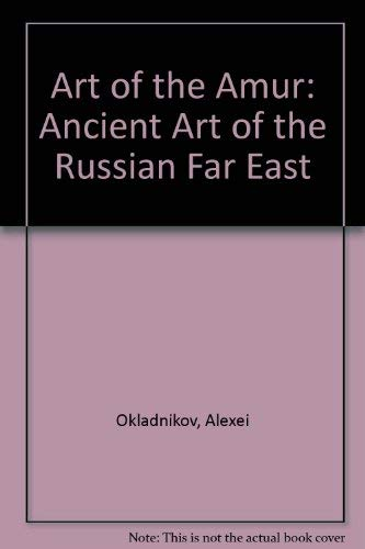 Art of the Amur: Ancient Art of the Russian Far East