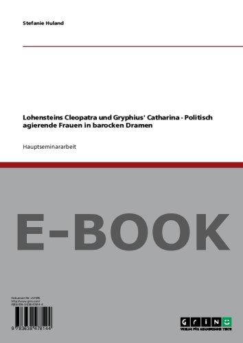 Lohensteins Cleopatra und Gryphius' Catharina - Politisch agierende Frauen in barocken Dramen