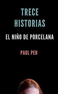 Trece historias: El niño de porcelana par Paul Pen