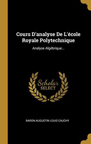 Cours d'Analyse de l'École Royale Polytechnique: Analyse Algébrique...