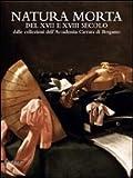 Natura morta del XVII e del XVIII secolo dalle collezioni dell'Accademia Carrara di Bergamo. Catalogo della mostra. Ediz. illustrata