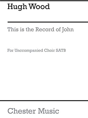 Hugh Wood: This Is the Record of John Chant