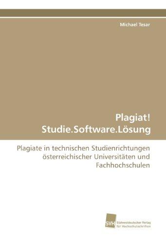 Plagiat! Studie.Software.Lösung: Plagiate in technischen Studienrichtungen österreichischer Universitäten und Fachhochschulen