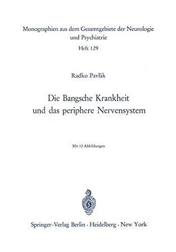 Die Bangsche Krankheit und das Periphere Nervensystem (Monographien aus dem Gesamtgebiete der Neurologie und Psychiatrie) by Radko Pavlak (1969-01-01)
