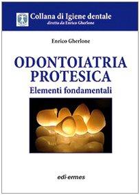 Odontoiatria protesica. Elementi fondamentali