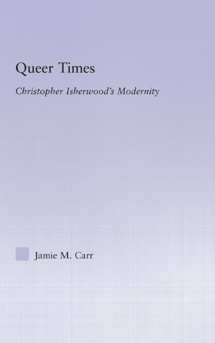 Queer Times: Christopher Isherwood's Modernity (Studies in Major Literary Authors) (English Edition)