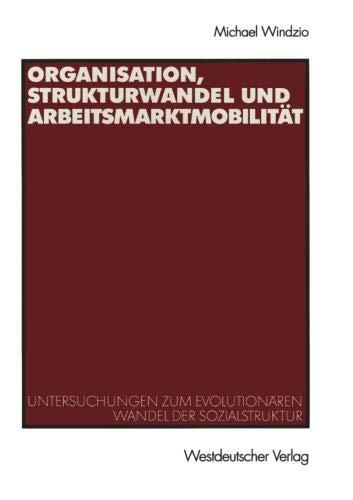 Organisation, Strukturwandel und Arbeitsmarktmobilität: Untersuchungen zum evolutionären Wandel der Sozialstruktur