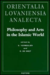 Philosophy and Arts in the Islamic World: Proceedings of the 18th Congress of the Union Europeenne Des Arabisants Et Islamisants Held at the Katholiek (Orientalia Lovaniensia Analecta)
