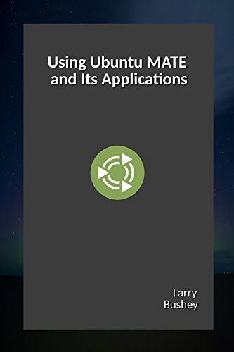 Using Ubuntu MATE and Its Applications (English Edition) por Larry Bushey