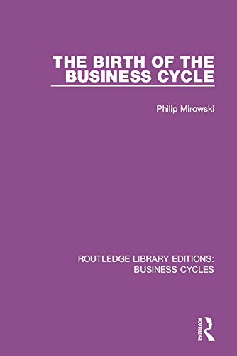 The Birth of the Business Cycle (RLE: Business Cycles) (Routledge Library Editions: Business Cycles)