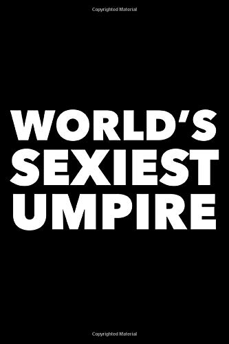 World\'s Sexiest Umpire: 6x9 120 Page Lined Composition Notebook Funny Baseball Umpire Gag Gift