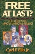 free-at-last-the-gospel-in-the-african-american-experience-by-carl-f-ellis-jr-1996-01-20