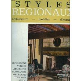 Styles régionaux architecture: Bourgogne Vendée Charentes Normandie Orléanais Touraine Anjou Pays Nantais