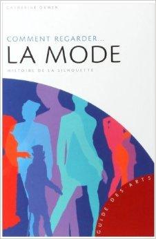 Comment regarder... la mode : Histoire de la silhouette de Catherine Ormen ( 16 décembre 2009 )