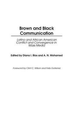 By R E Armstrong ; Diana I Rios ; A N Mohamed ; Ali Mohamed ( Author ) [ Brown and Black Communication: Latino and African American Conflict and Convergence in Mass Media Contributions to the Study of Mass Media and Communications, By Jul-2003 Hardcover