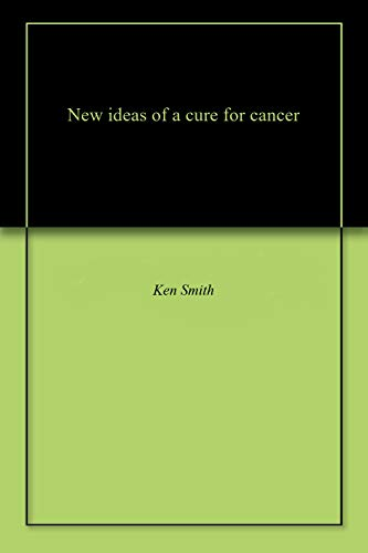 New ideas of a cure for cancer (English Edition)