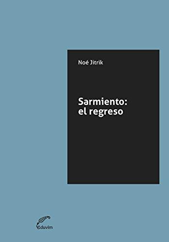 Sarmiento. El regreso (JQKA) por Noé Jitrik