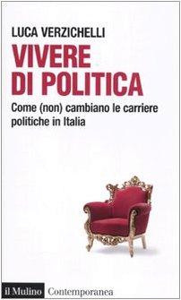 Vivere di politica. Come (non) cambiano le carriere politiche in Italia (Contemporanea) por Luca Verzichelli