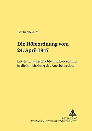 Die Höfeordnung vom 24. April 1947: Entstehungsgeschichte und Einordnung in die Entwicklung des Anerbenrechts (Rechtshistorische Reihe, Band 296)