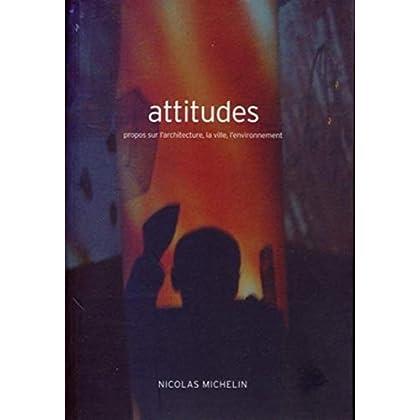 Attitudes - Propos sur l'architecture, la ville, l'environnement