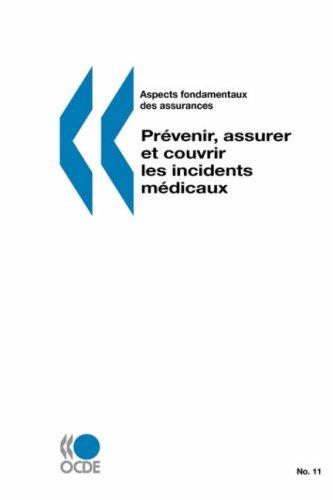 Aspects fondamentaux des assurances No. 11 Prevenir, assurer et couvrir les incidents medicaux by OCDE. Publie par : editions OCDE (2007-01-10)