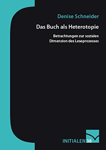 Das Buch als Heterotopie: Betrachtungen zur sozialen Dimension des Leseprozesses (Initialen 38) (German Edition) por Denise Schneider