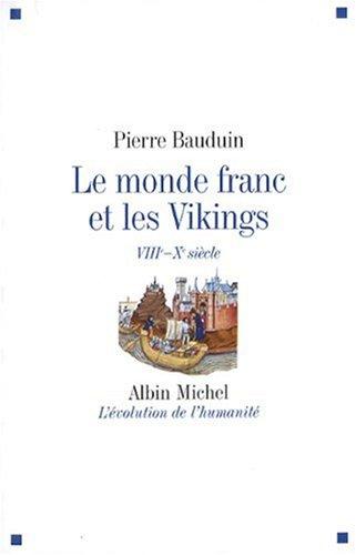 Le monde franc et les Vikings : VIIIe-Xe siècle par Pierre Bauduin