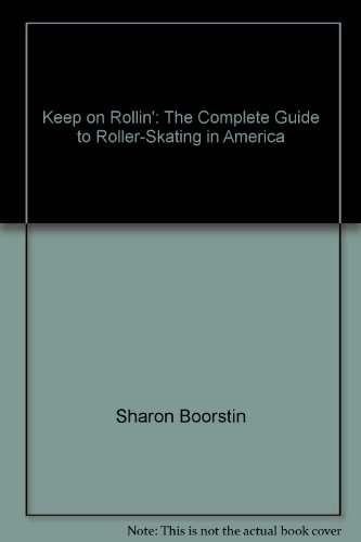 Keep on Rollin': The Complete Guide to Roller-Skating in America par Sharon Boorstin