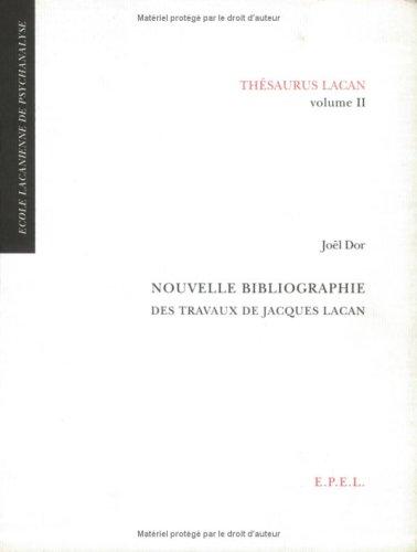 Thésaurus Lacan : Volume 2 : Nouvelle bibliographie des travaux de Jacques Lacan