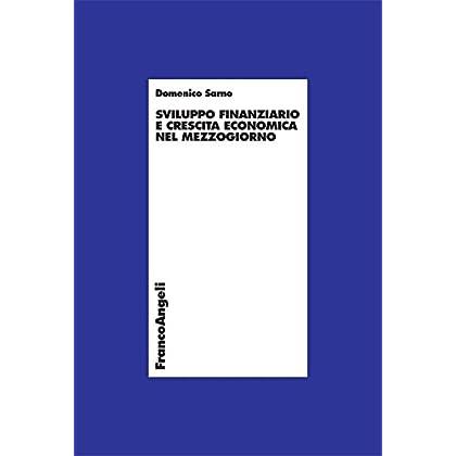 Sviluppo Finanziario E Crescita Economica Nel Mezzogiorno (Economia - Ricerche Vol. 687)