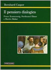 Il pensiero dialogico. Franz Rosenzweig, Ferdinand Ebner e Martin Buber