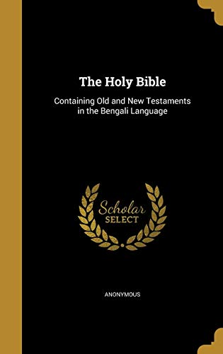 The Holy Bible: Containing Old and New Testaments in the Bengali Language