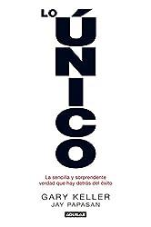 Lo único: La sencilla y sorprendente verdad que hay detrás del éxito (Spanish Edition)