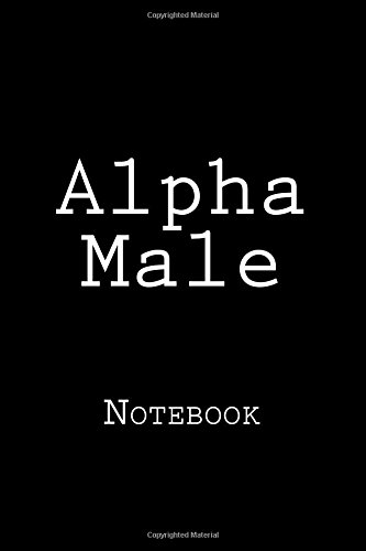 Alpha Male: Notebook, 150 lined pages, softcover, 6 x 9 por Wild Pages Press