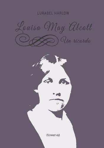 Louisa May Alcott. Un ricordo (Italian Edition) by Lurabel Harlow (2016-01-27)