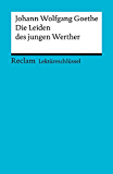 Lektüreschlüssel. Johann Wolfgang Goethe: Die Leiden des jungen Werther: Reclam Lektüreschlüssel