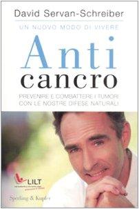 Anticancro. Prevenire e combattere i tumori con le nostre difese naturali-I riflessi anticancro giorno dopo giorno