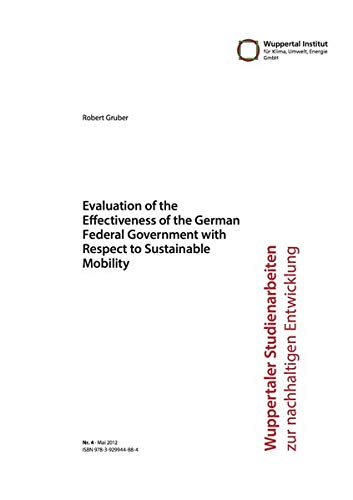 Evaluation of the effectiveness of the German federal government with respect to sustainable mobility (Wuppertaler Studienarbeiten zur nachhaltigen Entwicklung)
