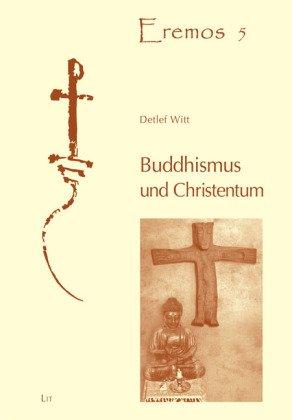 Buddhismus und Christentum: Die tiefgründigen Wechselbeziehungen zwischen Buddhismus und Christentum in den ersten Jahrhunderten