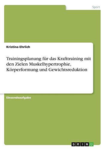 Trainingsplanung für das Krafttraining mit den Zielen Muskelhypertrophie, Körperformung und Gewichtsreduktion