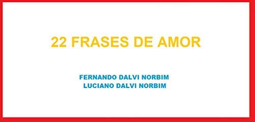 22 FRASES DE AMOR (Portuguese Edition) por LUCIANO DALVI NORBIM