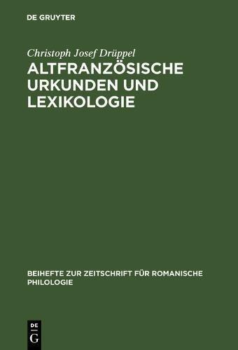 Altfranzösische Urkunden und Lexikologie: Ein quellenkritischer Beitrag zum Wortschatz des frühen 13. Jahrhunderts (Beihefte zur Zeitschrift für romanische Philologie)