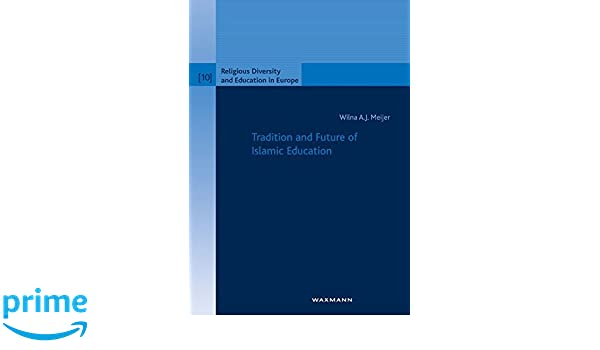 Tradition and Future of Islamic Education (Religious Diversity and Education in Europe)