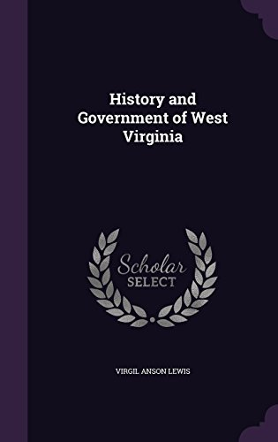 History and Government of West Virginia by Virgil Anson Lewis (2015-09-02)